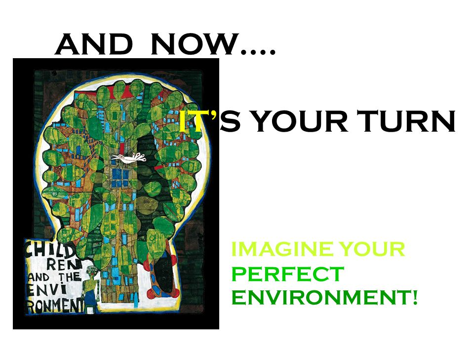 AND NOW…. IMAGINE YOUR PERFECT ENVIRONMENT! IT'S YOUR TURN