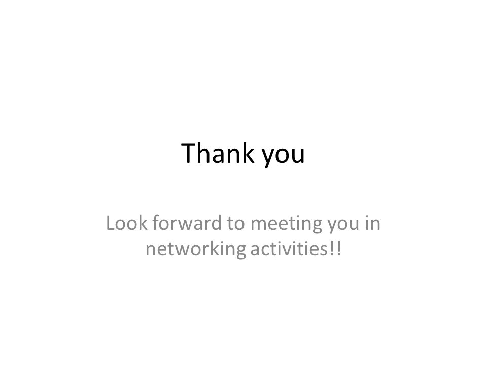 Thank you Look forward to meeting you in networking activities!!