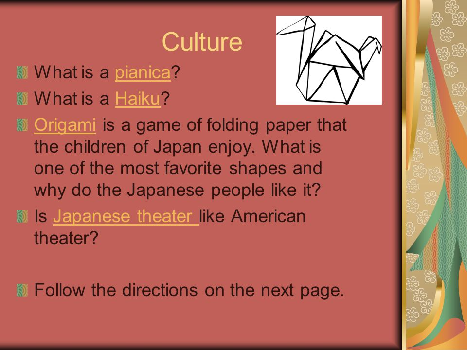 Culture What is a pianica?pianica What is a Haiku?Haiku OrigamiOrigami is a game of folding paper that the children of Japan enjoy. What is one of the