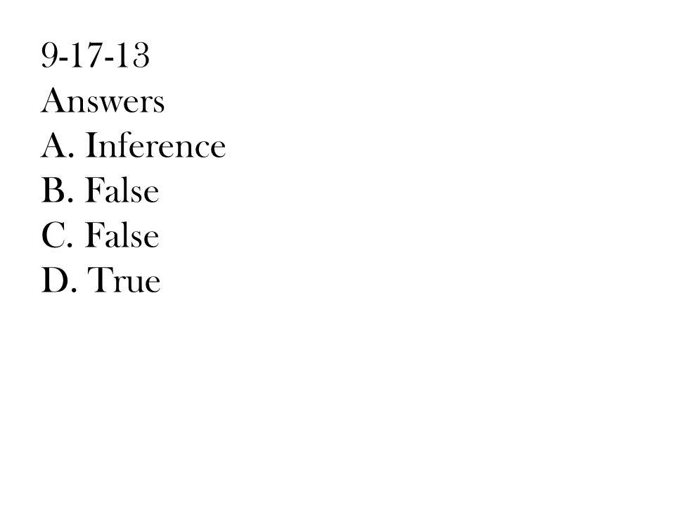 9-17-13 Answers A. Inference B. False C. False D. True