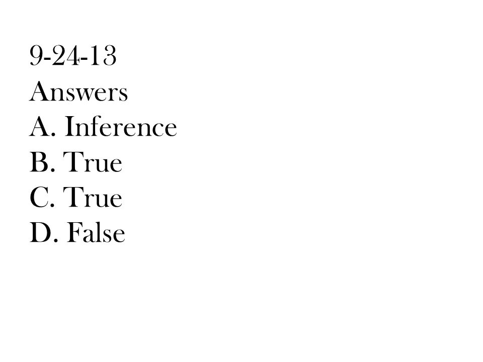 9-24-13 Answers A. Inference B. True C. True D. False