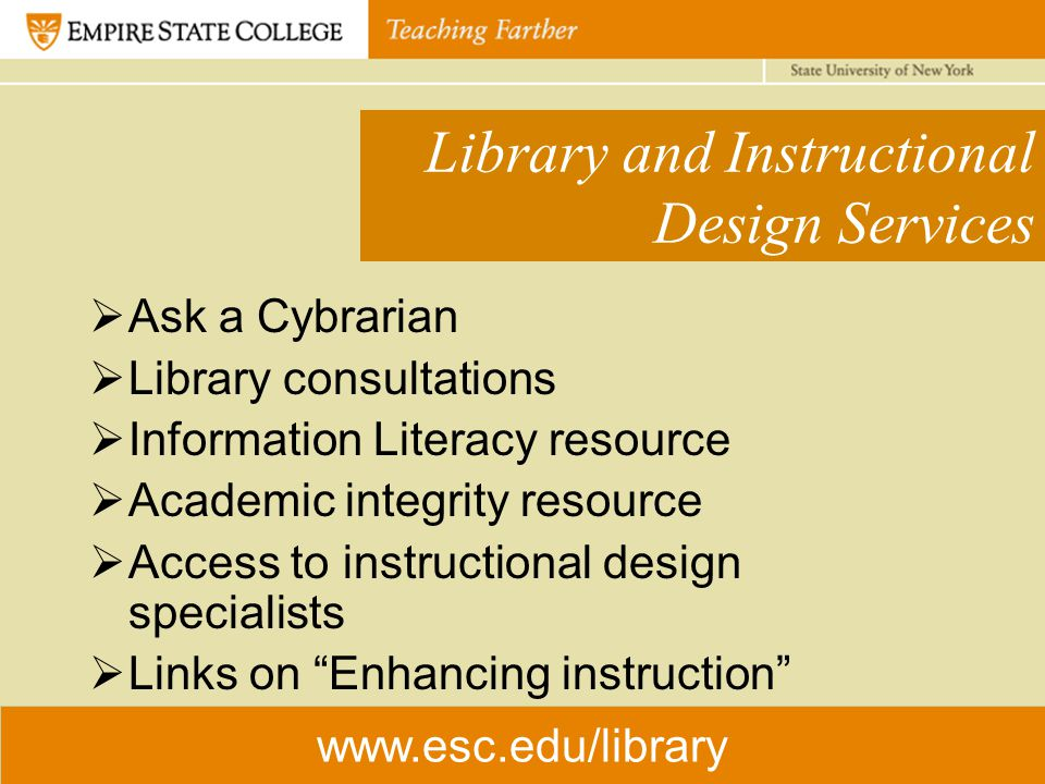 Library and Instructional Design Services  Ask a Cybrarian  Library consultations  Information Literacy resource  Academic integrity resource  Access to instructional design specialists  Links on Enhancing instruction www.esc.edu/library