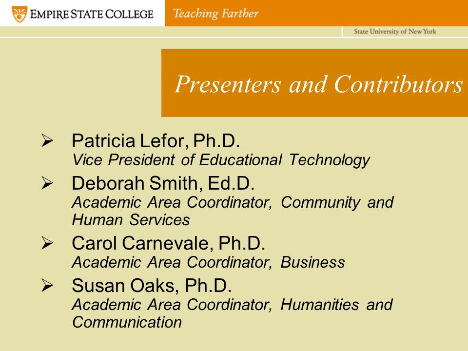 Presenters and Contributors  Patricia Lefor, Ph.D. Vice President of Educational Technology  Deborah Smith, Ed.D. Academic Area Coordinator, Communi