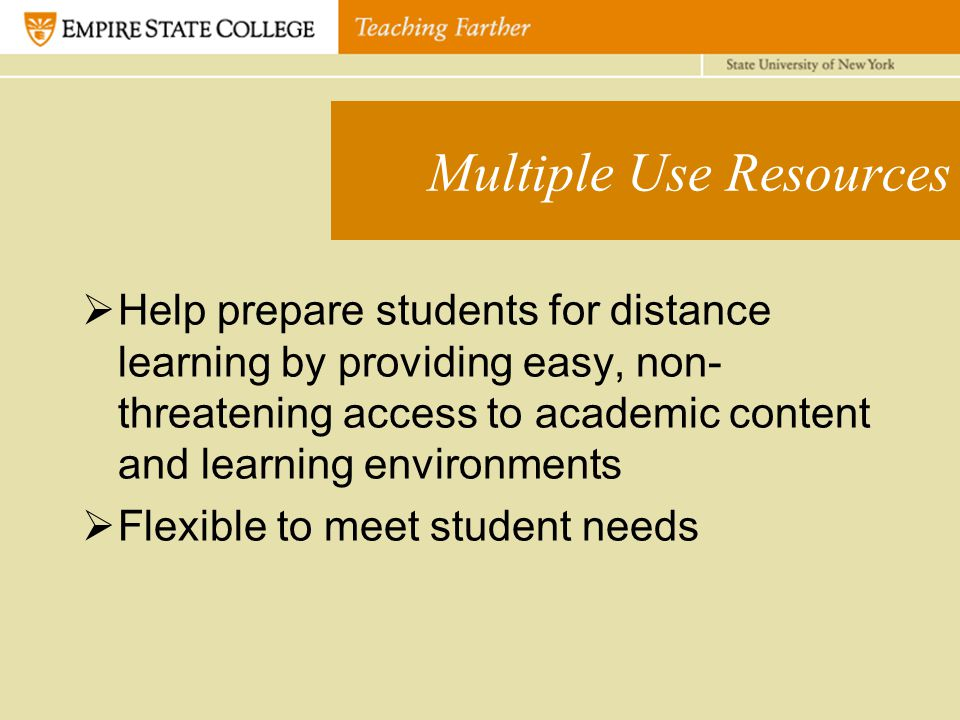 Multiple Use Resources  Help prepare students for distance learning by providing easy, non- threatening access to academic content and learning envir