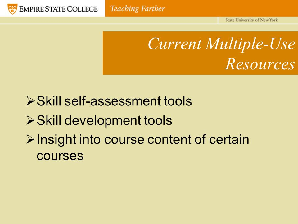 Current Multiple-Use Resources  Skill self-assessment tools  Skill development tools  Insight into course content of certain courses