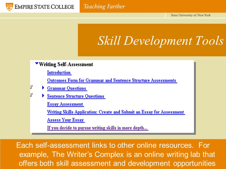 Skill Development Tools Each self-assessment links to other online resources. For example, The Writer's Complex is an online writing lab that offers b