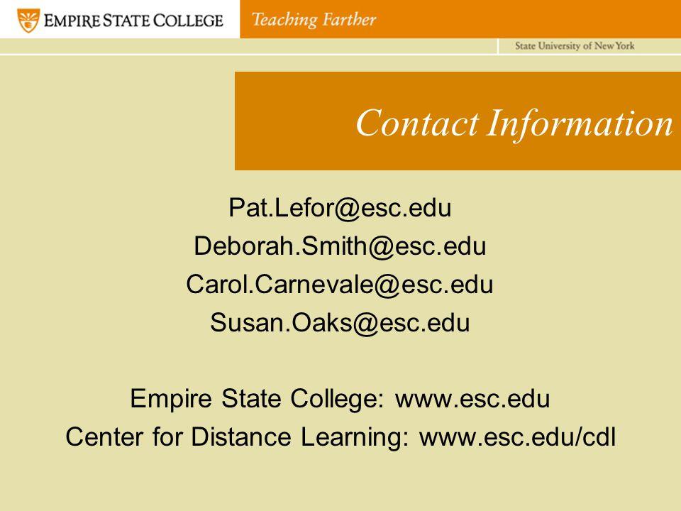 Contact Information Pat.Lefor@esc.edu Deborah.Smith@esc.edu Carol.Carnevale@esc.edu Susan.Oaks@esc.edu Empire State College: www.esc.edu Center for Distance Learning: www.esc.edu/cdl