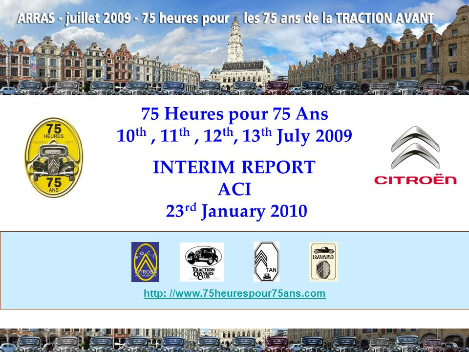 75 Heures pour 75 Ans 10 th, 11 th, 12 th, 13 th July 2009 INTERIM REPORT ACI 23 rd January 2010 http: //www.75heurespour75ans.com