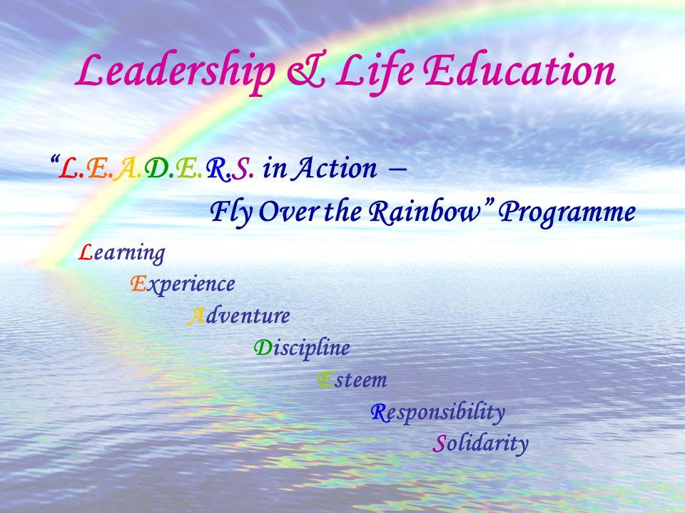 """L.E.A.D.E.R.S. in Action – Fly Over the Rainbow"" Programme Learning Experience Adventure Discipline Esteem Responsibility Solidarity Leadership & Lif"