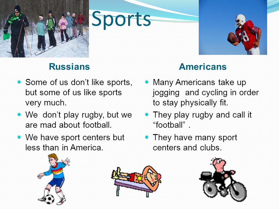 Sports Russians Americans Some of us don't like sports, but some of us like sports very much. We don't play rugby, but we are mad about football. We h