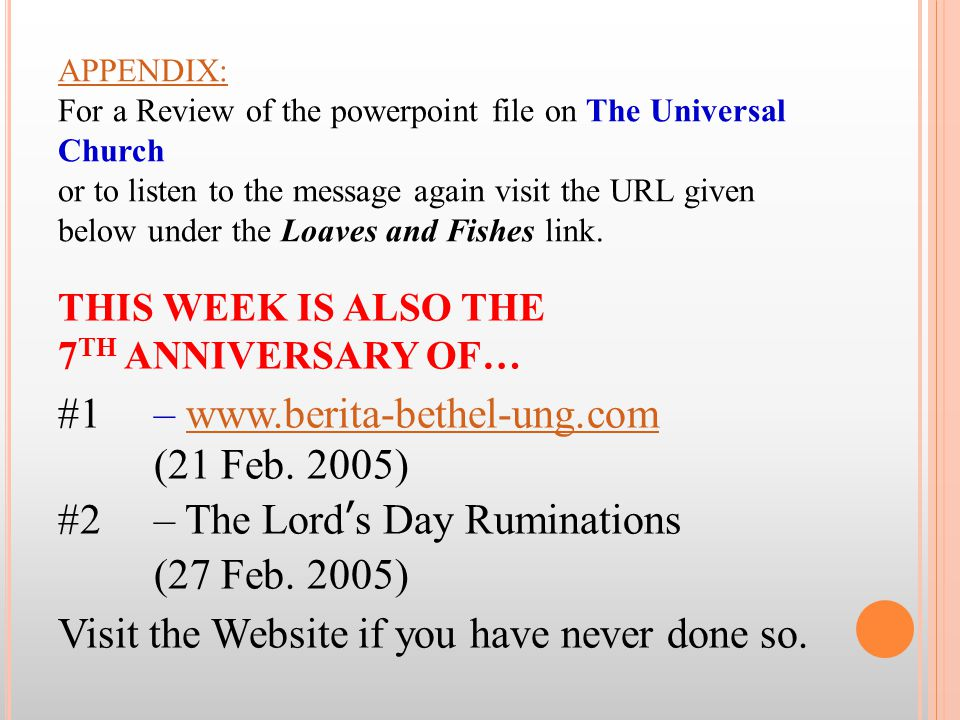 APPENDIX: APPENDIX: For a Review of the powerpoint file on The Universal Church or to listen to the message again visit the URL given below under the Loaves and Fishes link.