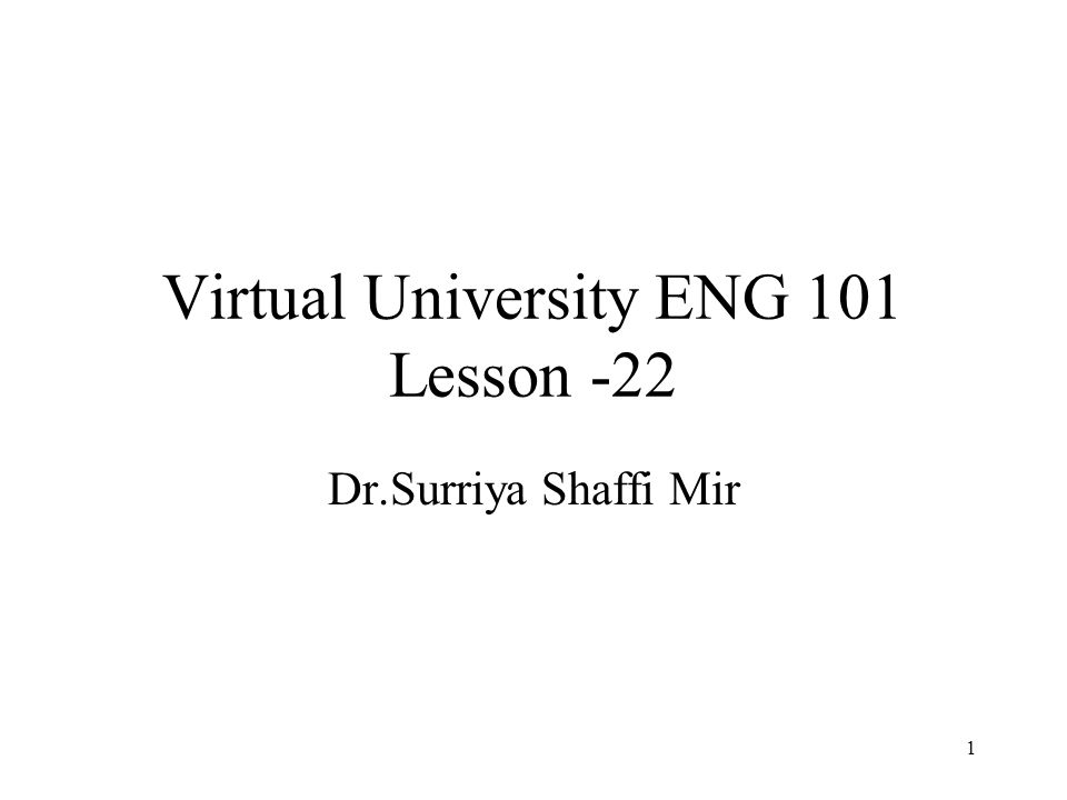 1 Virtual University ENG 101 Lesson -22 Dr.Surriya Shaffi Mir