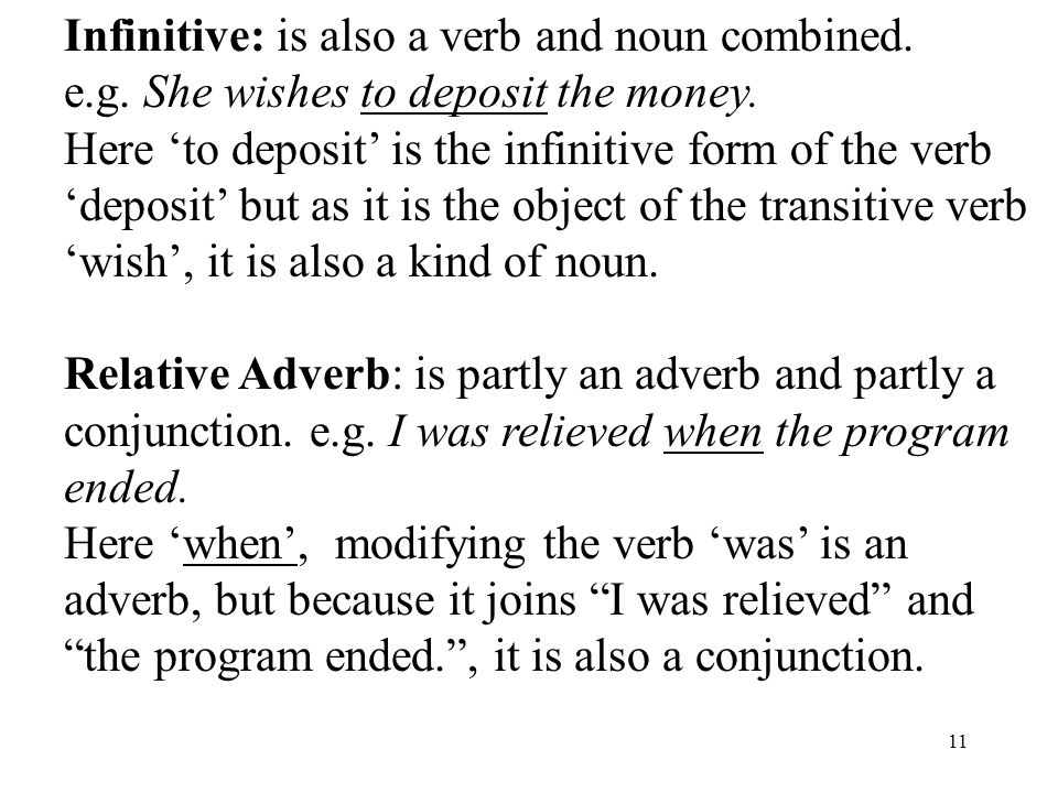 11 Infinitive: is also a verb and noun combined. e.g.