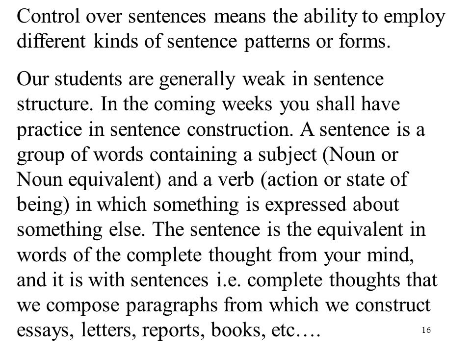 16 Control over sentences means the ability to employ different kinds of sentence patterns or forms.