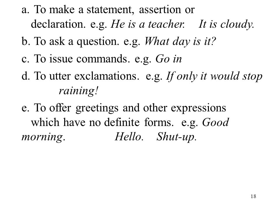 18 a.To make a statement, assertion or declaration.