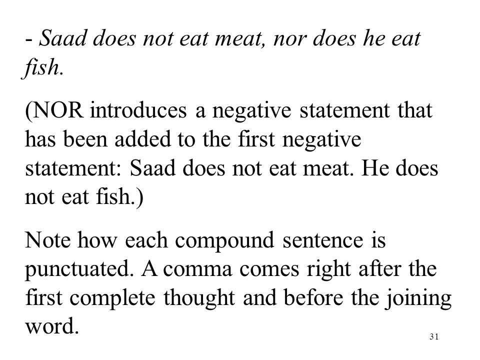 31 - Saad does not eat meat, nor does he eat fish.