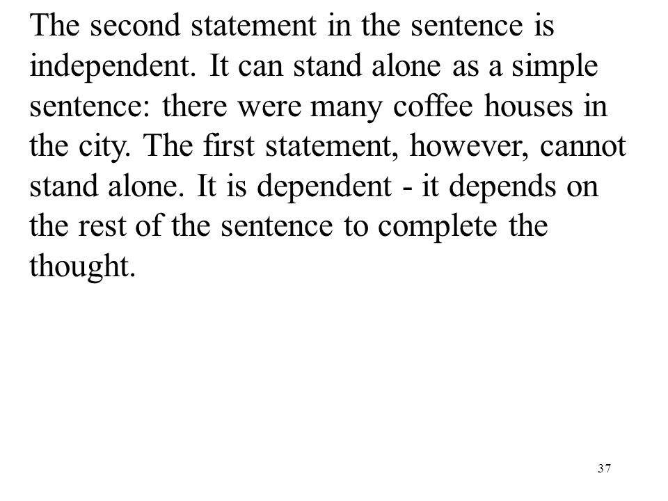 37 The second statement in the sentence is independent. It can stand alone as a simple sentence: there were many coffee houses in the city. The first