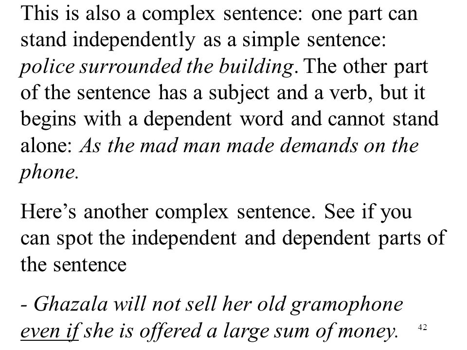 42 This is also a complex sentence: one part can stand independently as a simple sentence: police surrounded the building.