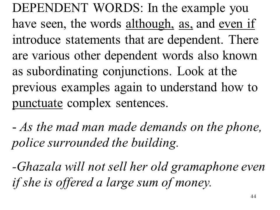 44 DEPENDENT WORDS: In the example you have seen, the words although, as, and even if introduce statements that are dependent.