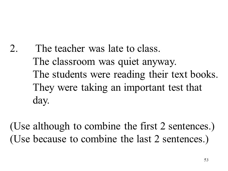 53 2.The teacher was late to class. The classroom was quiet anyway.