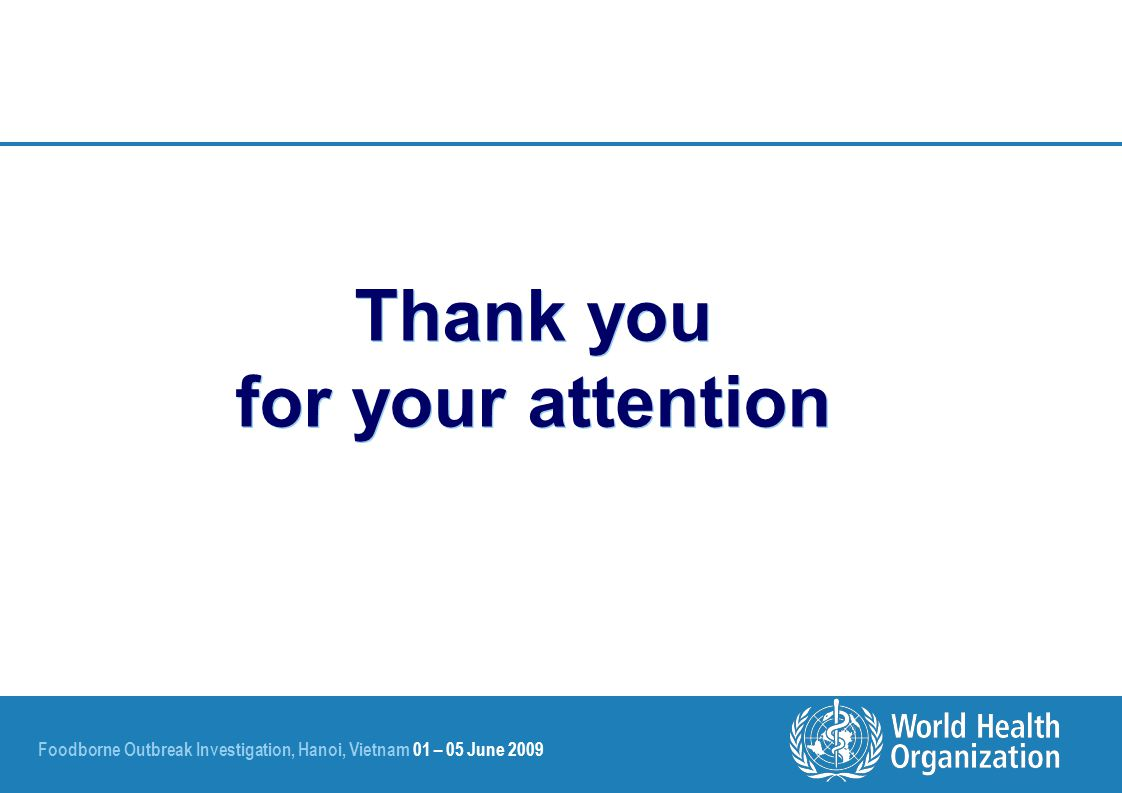 Foodborne Outbreak Investigation, Hanoi, Vietnam 01 – 05 June 2009 Thank you for your attention
