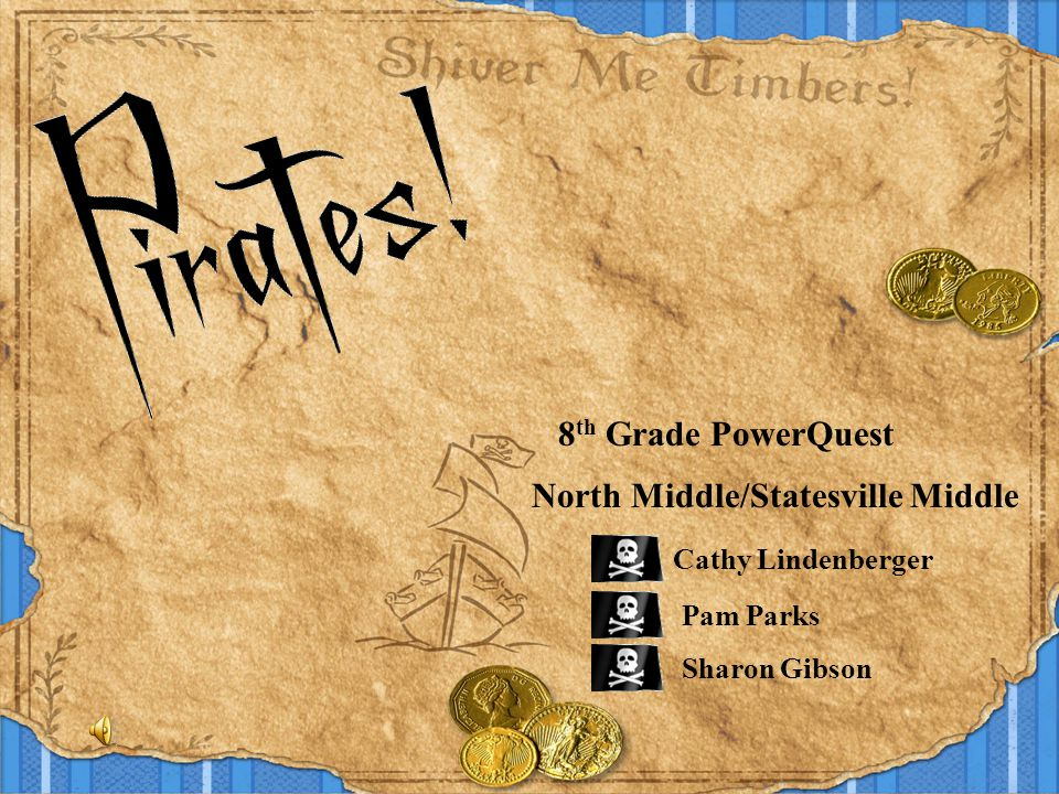8 th Grade PowerQuest North Middle/Statesville Middle Cathy Lindenberger Pam Parks Sharon Gibson