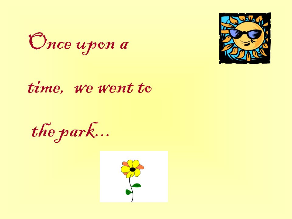 Once upon a time, we went to the park...
