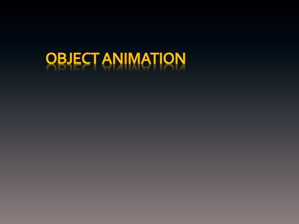 Animating Objects One of the best ways to learn the art of animation Most anything you can move can be animated (i.e.