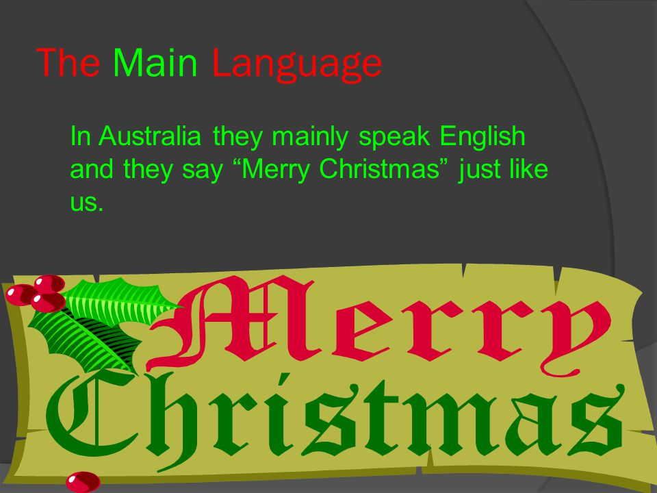 "The Main Language In Australia they mainly speak English and they say ""Merry Christmas"" just like us."