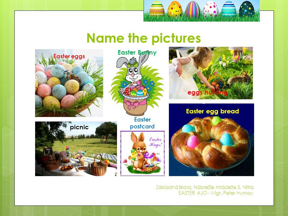 Name the pictures Základná škola, Nábrežie mládeže 5, Nitra EASTER AJO - Mgr.