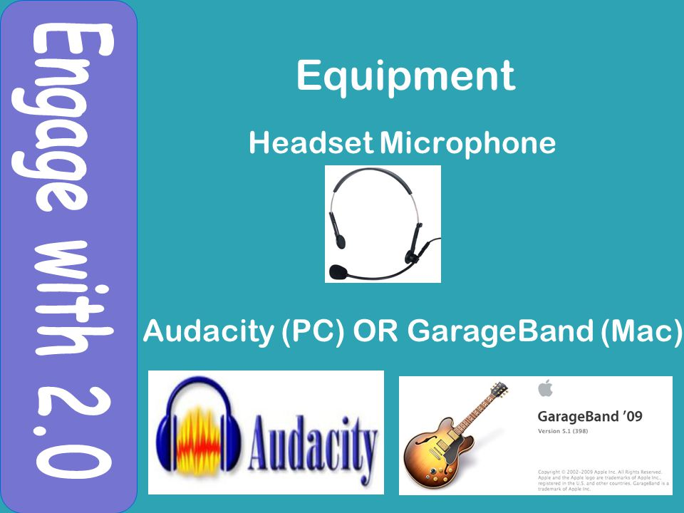 Equipment Headset Microphone Audacity (PC) OR GarageBand (Mac)