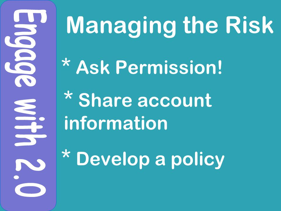 Managing the Risk * Ask Permission! * Share account information * Develop a policy