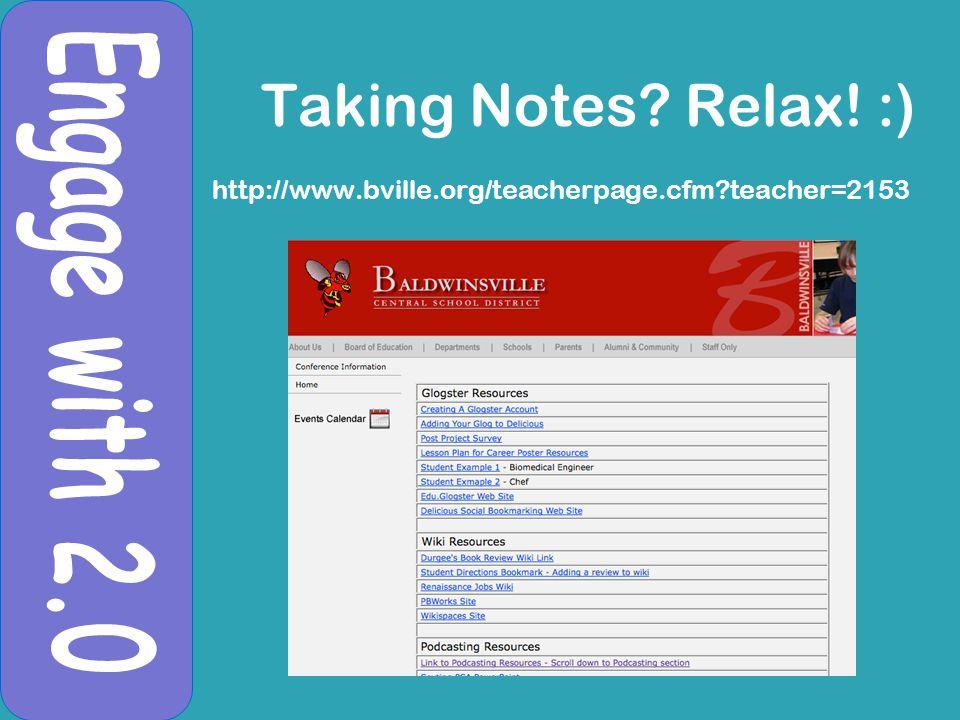 Taking Notes Relax! :) http://www.bville.org/teacherpage.cfm teacher=2153