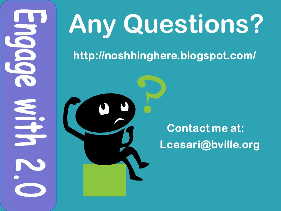 Any Questions http://noshhinghere.blogspot.com/ Lcesari@bville.org Contact me at: