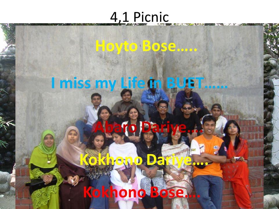 4,1 Picnic Kokhono Bose…. Kokhono Dariye…. Abaro Dariye…. Hoyto Bose….. I miss my Life in BUET……