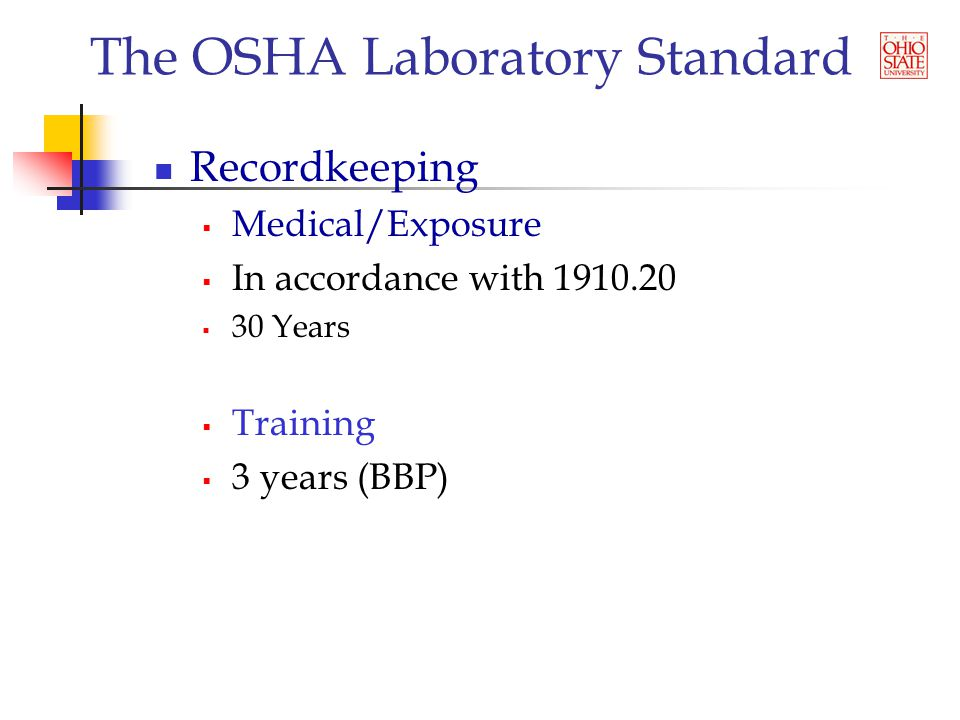 The OSHA Laboratory Standard Recordkeeping  Medical/Exposure  In accordance with 1910.20  30 Years  Training  3 years (BBP)