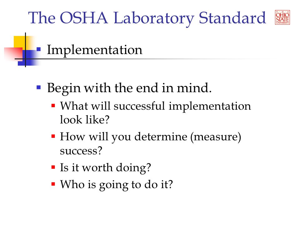 The OSHA Laboratory Standard  Implementation  Begin with the end in mind.