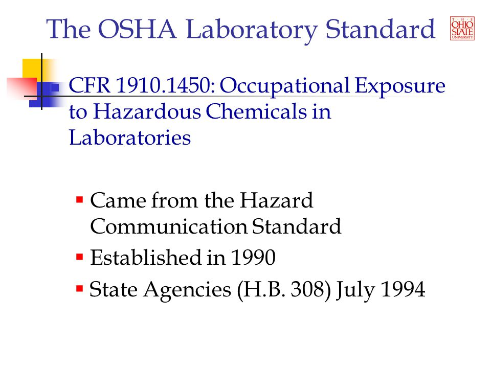The OSHA Laboratory Standard Hazard Identification Labels shall not be removed or defaced MSDS's shall be maintained and accessible For Chemicals Developed in the Laboratory The employer shall determine the hazard Provide appropriate training Follow Hazard Communication Standard (1910.1200) with respect to MSDS's and Labeling Use of Respirators In accordance with the Respiratory Standard (1910.134)