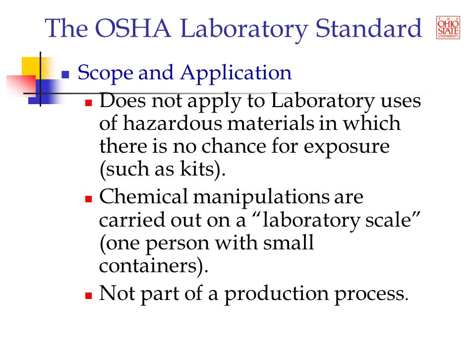 The OSHA Laboratory Standard Scope and Application Does not apply to Laboratory uses of hazardous materials in which there is no chance for exposure (such as kits).