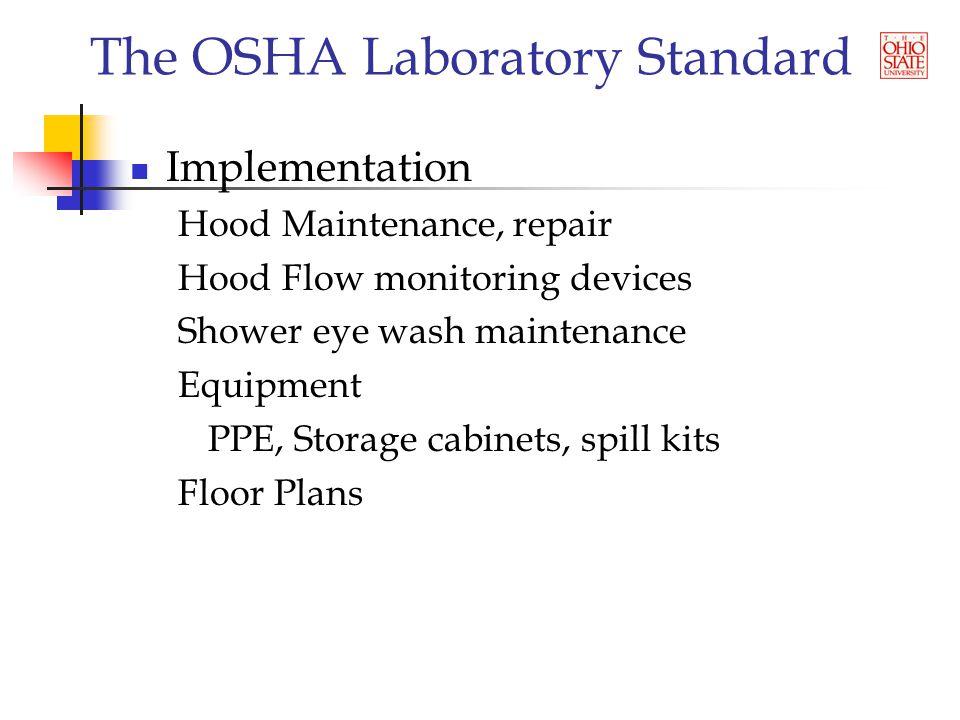 The OSHA Laboratory Standard Implementation Hood Maintenance, repair Hood Flow monitoring devices Shower eye wash maintenance Equipment PPE, Storage cabinets, spill kits Floor Plans