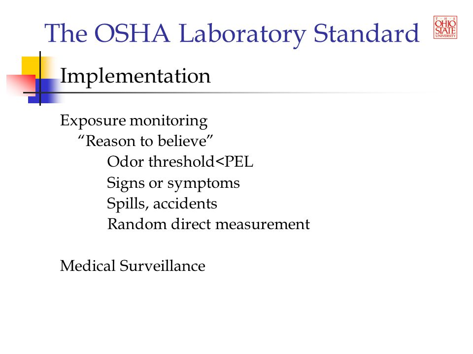 The OSHA Laboratory Standard Implementation Exposure monitoring Reason to believe Odor threshold<PEL Signs or symptoms Spills, accidents Random direct measurement Medical Surveillance
