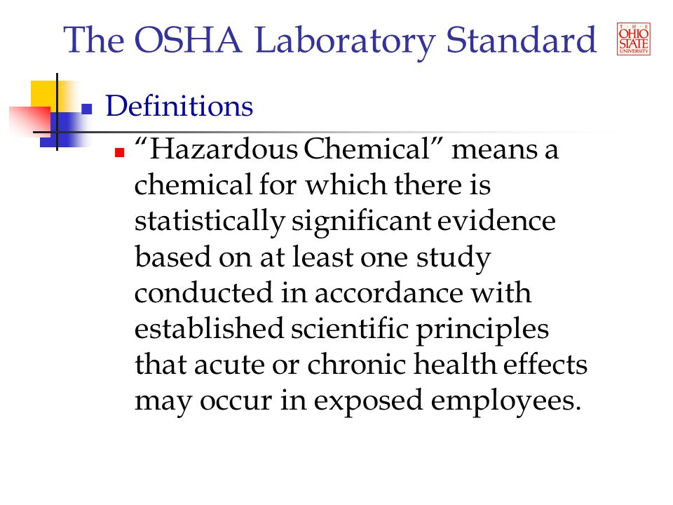 The OSHA Laboratory Standard The Chemical Hygiene Plan Shall be capable of Protecting employees from health hazards Keeping exposures below PEL or action limit Being readily available to employees