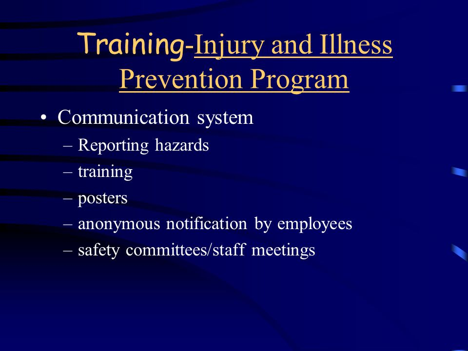 Training -Injury and Illness Prevention Program Identify the responsible person Include a system for ensuring compliance with health and safety work p