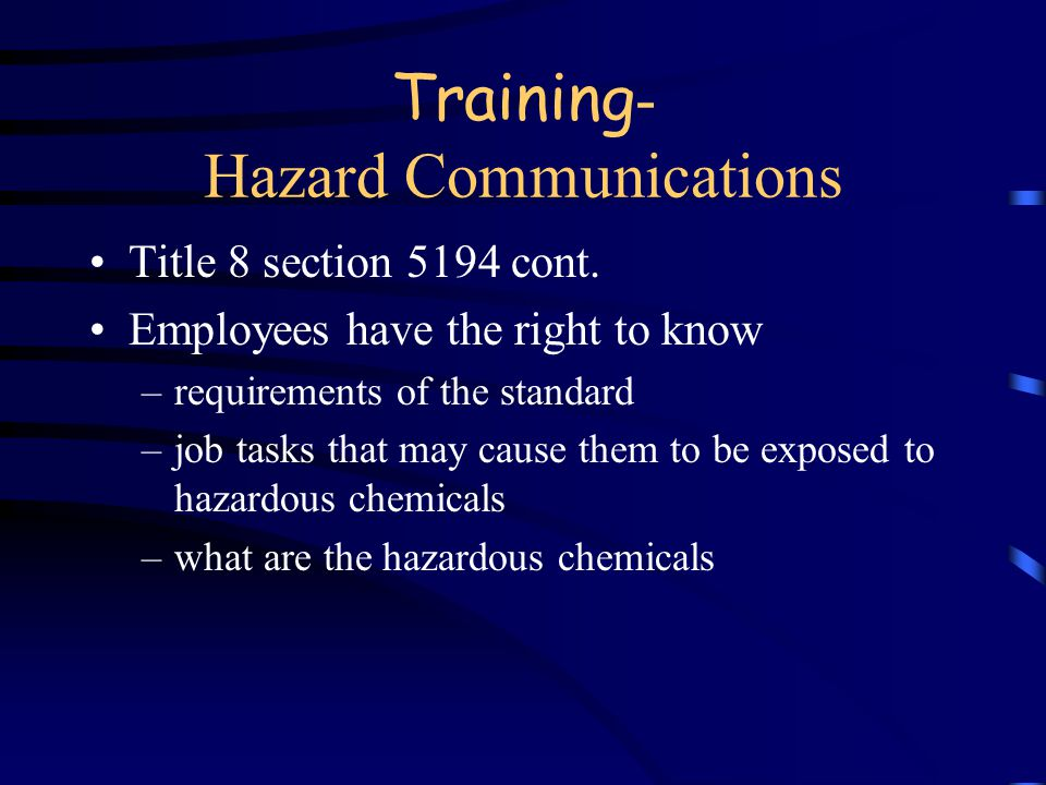 "Training - Hazard Communications Title 8 section 5194 ""Right-to-Know"" law Required for most employees to one degree or another According to Kings Coun"