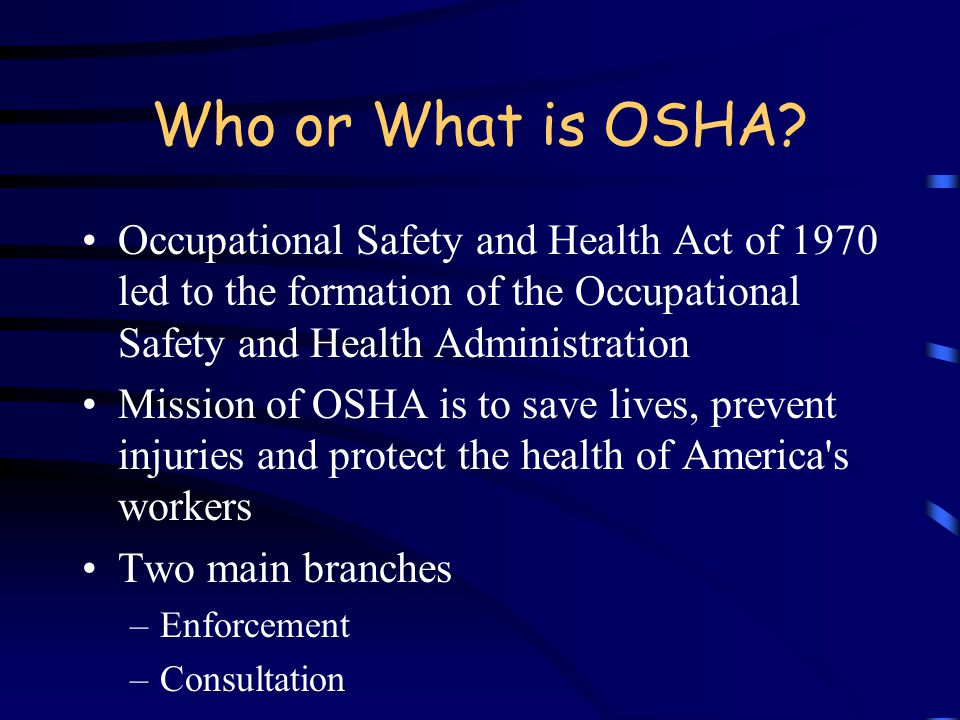 Objectives Understand the role of the California Occupational Health and Safety Administration (Cal OSHA) Understand in a general sense the training o