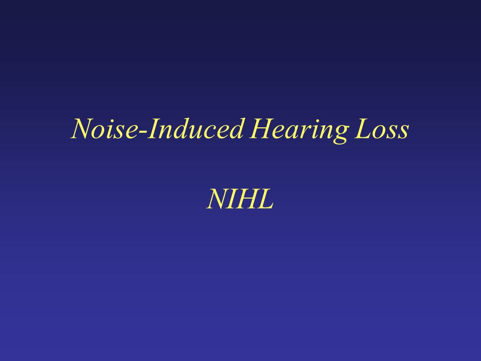 Noise-Induced Hearing Loss NIHL