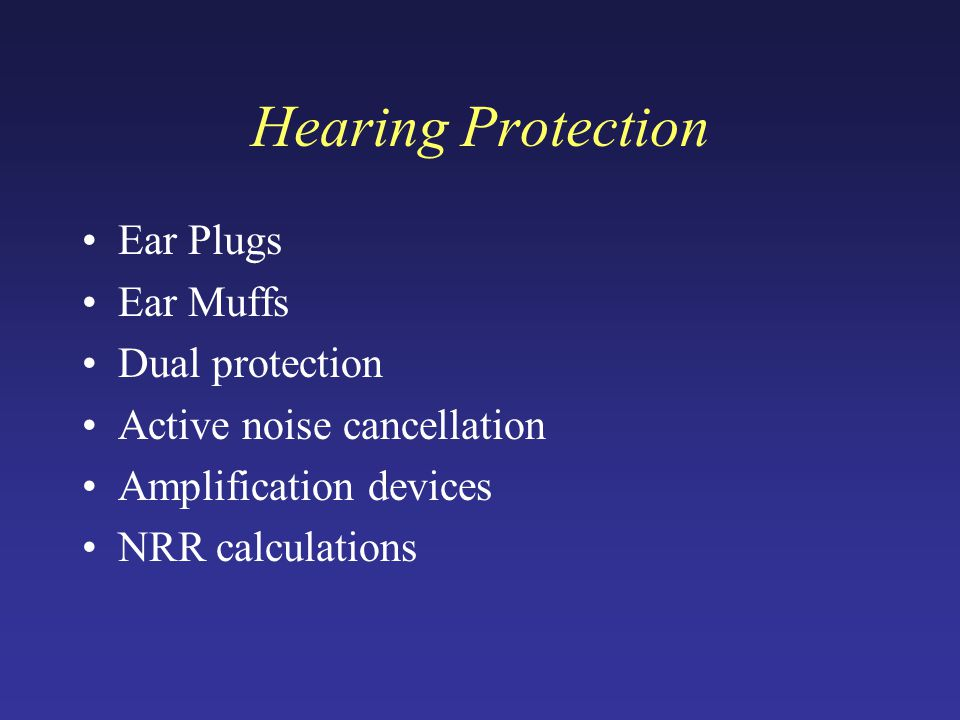Ear Plugs Ear Muffs Dual protection Active noise cancellation Amplification devices NRR calculations
