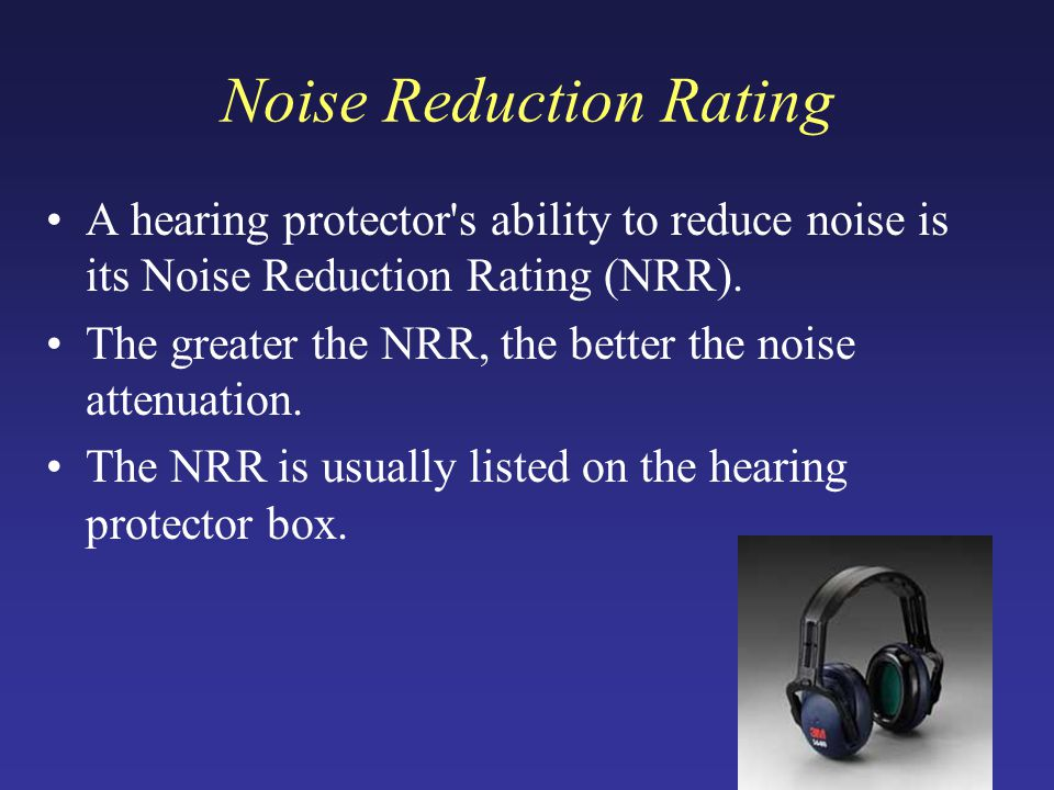 Noise Reduction Rating A hearing protector s ability to reduce noise is its Noise Reduction Rating (NRR).