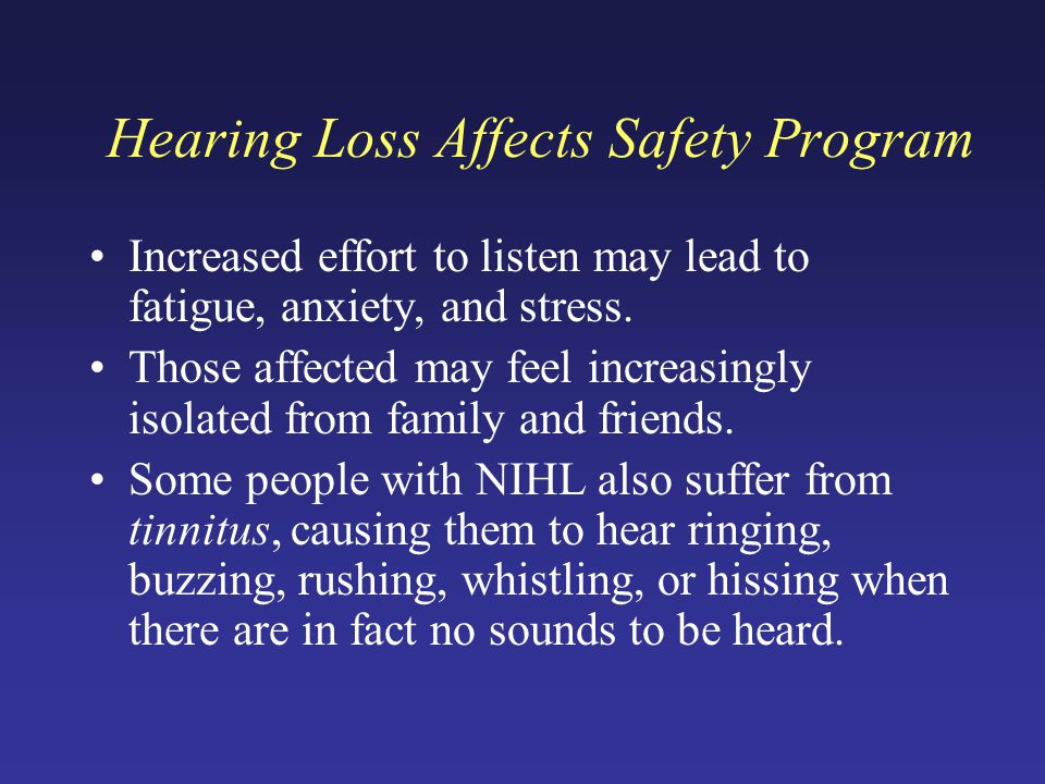 Increased effort to listen may lead to fatigue, anxiety, and stress.