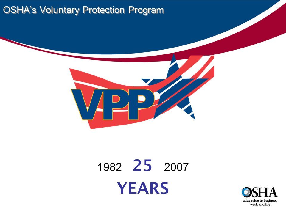OSHA's Voluntary Protection Program 1982 25 2007 YEARS